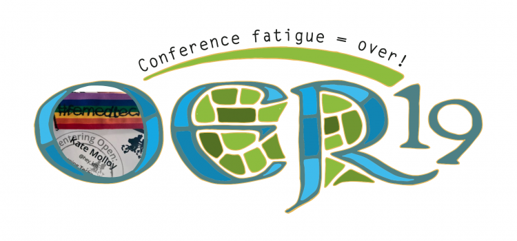 My remixed OER19 logo, which includes an image of my Femedtech badge and name tag, and reads 'Conference Fatigue = Over'